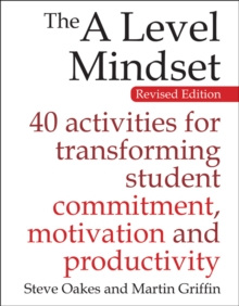 The A Level Mindset : 40 activities for transforming student commitment, motivation and productivity, Paperback / softback Book