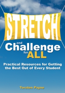 Stretch and Challenge for All : Practical Resources for Getting the Best Out of Every Student, Paperback / softback Book