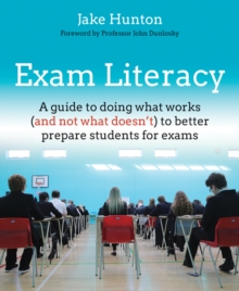 Exam Literacy : A guide to doing what works (and not what doesn`t) to better prepare students for exams, Paperback Book