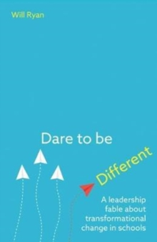 Dare to be Different : A leadership fable about transformational change in schools, Paperback Book