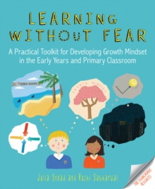 Learning without Fear : A practical toolkit for developing growth mindset in the early years and primary classroom, Paperback / softback Book