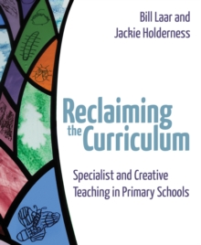 Reclaiming the Curriculum : Specialist and creative teaching in primary schools, Paperback / softback Book