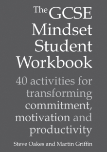 The GCSE Mindset Student Workbook : 40 activities for transforming commitment, motivation and productivity, Paperback / softback Book