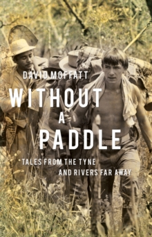 Without a Paddle : Tales from the Tyne and rivers far away, Paperback / softback Book