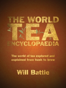 The World Tea Encyclopaedia : The world of tea explored and explained from bush to brew, Hardback Book