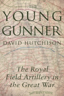 The Young Gunner : The Royal Field Artillery in the Great War, Paperback / softback Book
