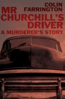 Mr Churchill's Driver : A Murderer's Story, Paperback / softback Book