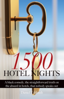 1500 Hotel Nights : A black comedy, the straightforward truth on the absurd in hotels, that nobody speaks out, Paperback / softback Book