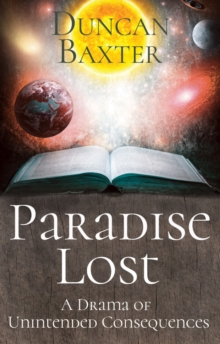 Paradise Lost : A Drama of Unintended Consequences, Paperback / softback Book