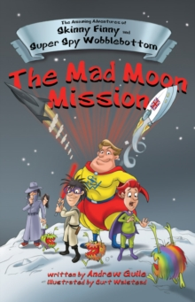 The Amazing Adventures of Skinny Finny and Super Spy Wobblebottom : The Mad Moon Mission, Paperback / softback Book