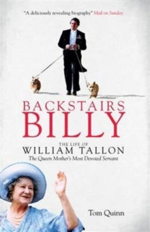 Backstairs Billy : The Life of William Tallon, the Queen Mother's Most Devoted Servant, Paperback / softback Book