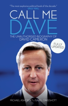 Call Me Dave : The Unauthorised Biography of David Cameron, Paperback Book