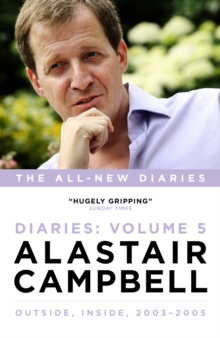 Alastair Campbell Diaries Volume 5 : Never Really Left, 2003 - 2005, Hardback Book