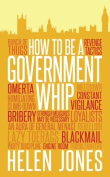 How to Be a Government Whip, Paperback / softback Book