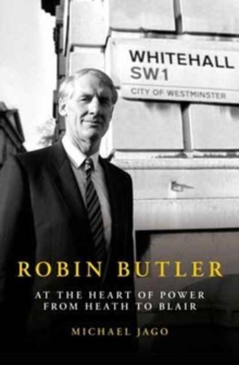 Robin Butler : At the Heart of Power from Heath to Blair, Hardback Book