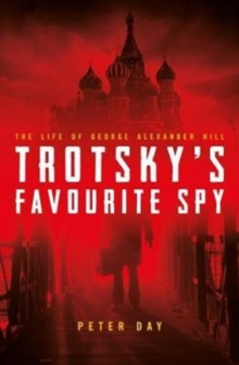 Trotsky's Favourite Spy : The Life Of George Alexander Hill, Hardback Book