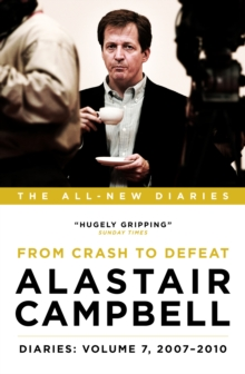 Alastair Campbell Diaries: Volume 7 : From Crash to Defeat, 2007-2010, Hardback Book