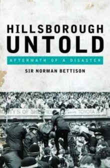 Hillsborough Untold : Aftermath of a Disaster, Hardback Book