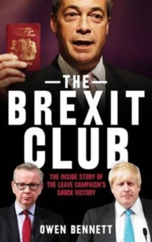 The Brexit Club : The Inside Story of the Leave Campaign's Shock Victory, Paperback Book