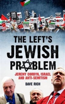 The Left's Jewish Problem : Jeremy Corbyn, Israel and Anti-Semitism, Paperback Book
