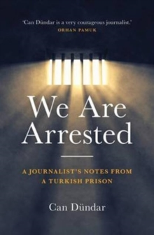 We are Arrested : A Journalist's Notes from a Turkish Prison, Hardback Book