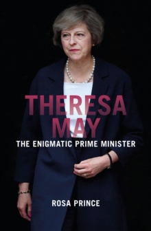 Theresa May : The Enigmatic Prime Minister, Hardback Book