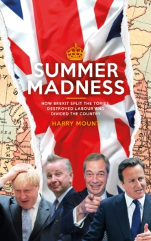 Summer Madness : How Brexit Split the Tories, Destroyed Labour and Divided the Country, Paperback Book