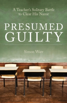 Presumed Guilty : A Teacher's Solitary Battle to Clear His Name, Hardback Book