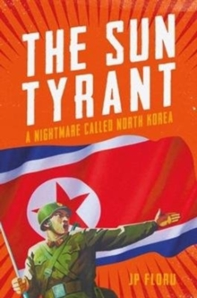 Sun Tyrant : A Nightmare Called North Korea, Paperback Book