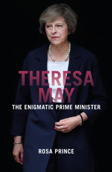 Theresa May : The Enigmatic Prime Minister, Paperback / softback Book