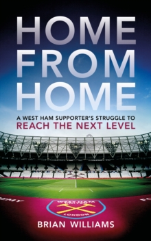 Home From Home : A West Ham Supporter's Struggle to Reach the Next Level, Paperback / softback Book