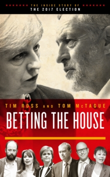 Betting the House : The Inside Story of the 2017 Election, Paperback / softback Book