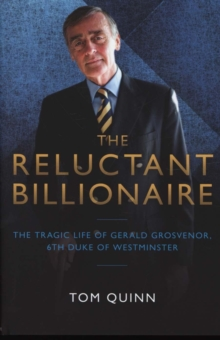 The Reluctant Billionaire : The Tragic Life of Gerald Grosvenor, Sixth Duke of Westminster, Hardback Book