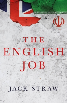 The English Job : Understanding Iran and Why It Distrusts Britain, Hardback Book