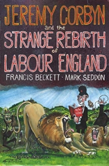 Jeremy Corbyn and the Strange Rebirth of Labour England, Paperback / softback Book