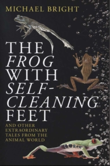 The Frog with Self-Cleaning Feet : And Other Extraordinary Tales from the Animal World, Paperback / softback Book