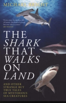The Shark That Walks on Land : ... and Other Strange But True Tales of Mysterious Sea Creatures, Paperback / softback Book