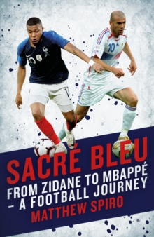 Sacre Bleu : Zidane to Mbappe - A football journey, Hardback Book