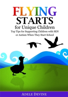 Flying Starts for Unique Children : Top Tips for Supporting Children with Sen or Autism When They Start School, Paperback / softback Book