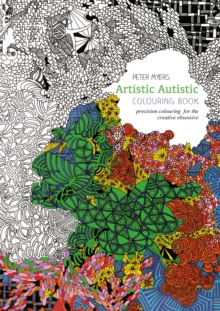 Artistic Autistic Colouring Book : Precision Colouring for the Creative Obsessive, Paperback / softback Book
