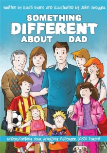 Something Different About Dad : How to Live with Your Amazing Asperger Parent, Paperback Book