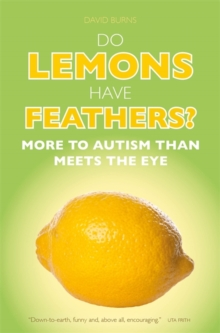 Do Lemons Have Feathers? : More to Autism Than Meets the Eye, Paperback / softback Book