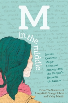 M in the Middle : Secret Crushes, Mega-Colossal Anxiety and the People's Republic of Autism, Paperback Book