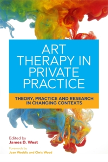 Art Therapy in Private Practice : Theory, Practice and Research in Changing Contexts, Paperback Book