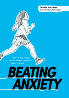 Beating Anxiety : What Young People on the Autism Spectrum Need to Know, Paperback Book