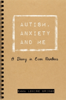 Autism, Anxiety and Me : A Diary in Even Numbers, Paperback Book