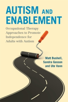 Autism and Enablement : Occupational Therapy Approaches to Promote Independence for Adults with Autism, Paperback / softback Book