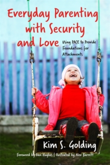 Everyday Parenting with Security and Love : Using Pace to Provide Foundations for Attachment, Paperback Book