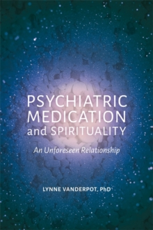 Psychiatric Medication and Spirituality : An Unforeseen Relationship, Paperback / softback Book