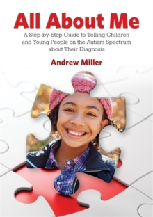 All About Me : A Step-by-Step Guide to Telling Children and Young People on the Autism Spectrum About Their Diagnosis, Paperback / softback Book